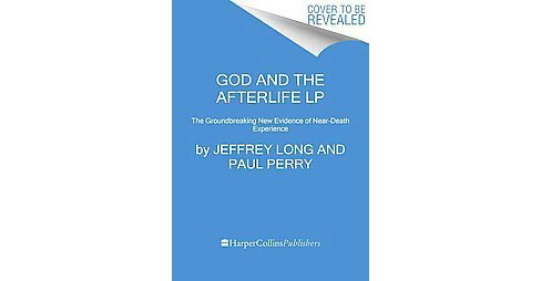 God and the Afterlife : The Groundbreaking New Evidence for God and Near-Death Experience (Larger Print) - image 1 of 1