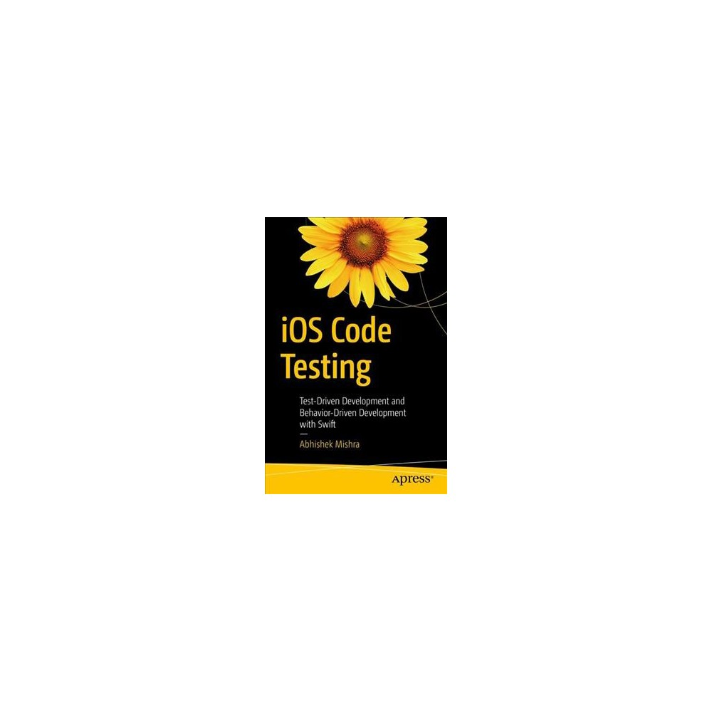 Ios Code Testing : Test-driven Development and Behavior-driven Development With Swift (Paperback)