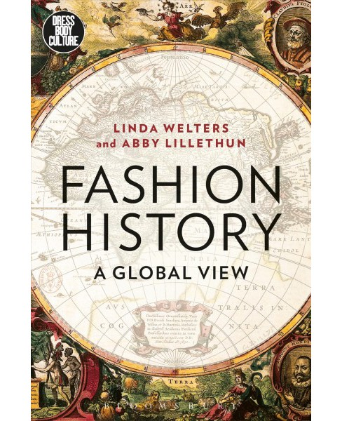 Fashion History : A Global View -  by Linda Welters & Abby Lillethun (Hardcover) - image 1 of 1
