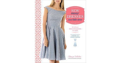 Sew many Dresses, sew little time : the ultimate Dressmaking Guide: Interchangeable patterns to Create - image 1 of 1