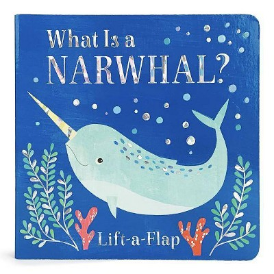 What Is a Narwhal? - (Board Book)- by Scarlett Wing