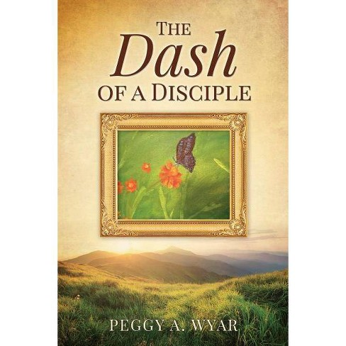 The Dash of a Disciple - by  Peggy a Wyar (Paperback) - image 1 of 1