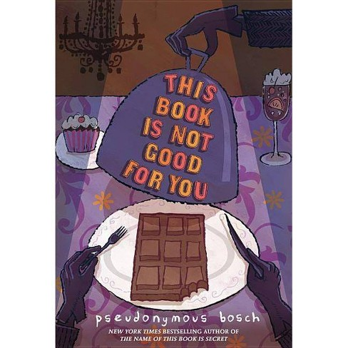 This Book Is Not Good for You - (Secret (Pseudonymous Bosch)) by  Pseudonymous Bosch (Hardcover) - image 1 of 1