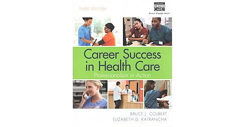 Career Success in Health Care : Professionalism in Action (Paperback) (Bruce J. Colbert) - image 1 of 1