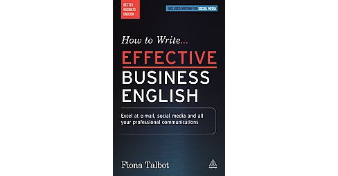 How to Write Effective Business English : Excel at E-mail, Social Media and All Your Professional - image 1 of 1
