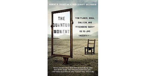 Quantum Moment : How Planck, Bohr, Einstein, and Heisenberg Taught Us to Love Uncertainty (Reprint) - image 1 of 1
