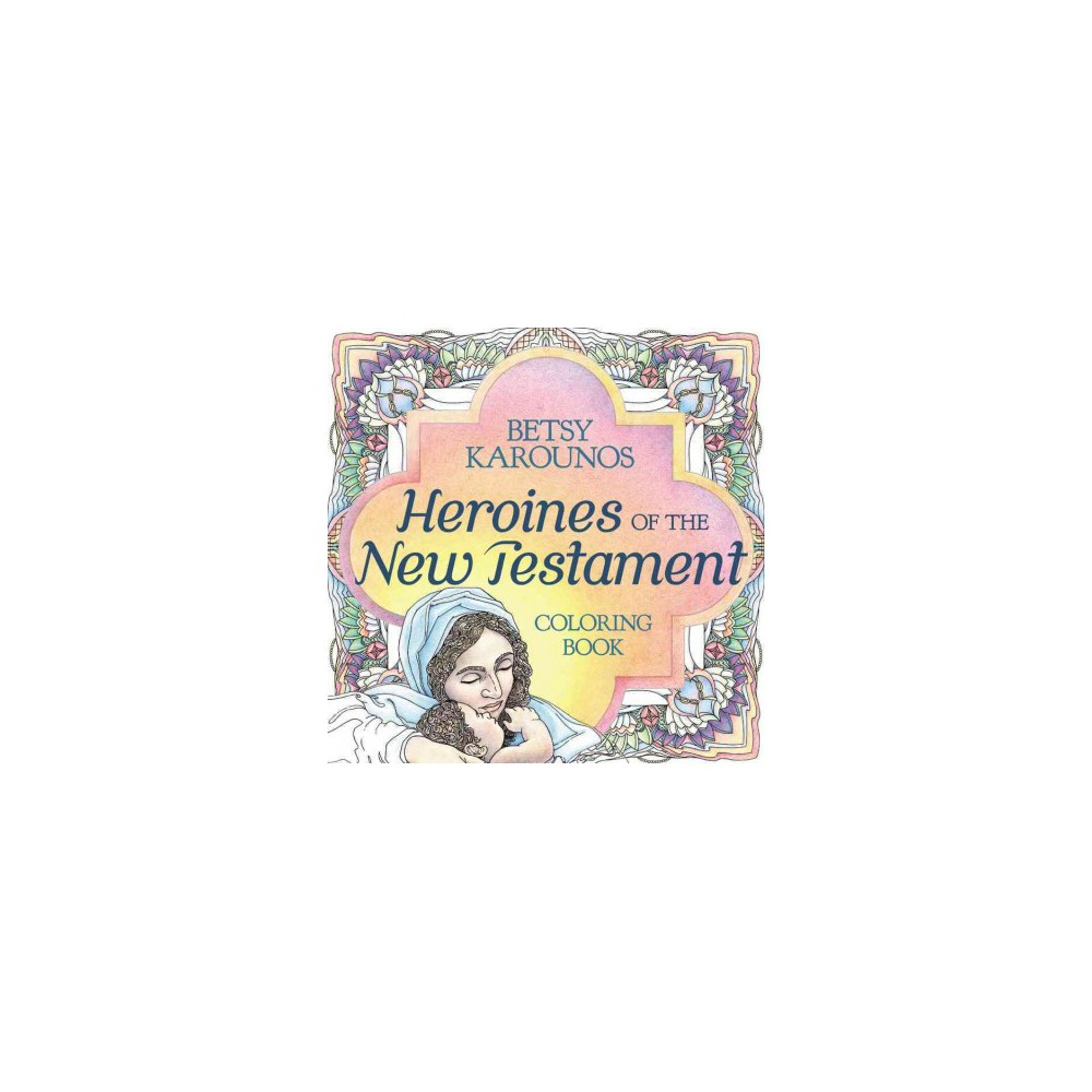 Heroines of the New Testament Coloring Book : Color Their Lives, Comfort Your Heart (Paperback) (Betsy