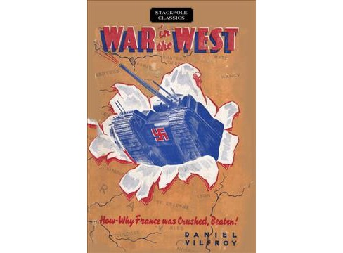 War in the West : How and Why France Was Crushed, Beaten! -  by Daniel Vilfroy (Paperback) - image 1 of 1