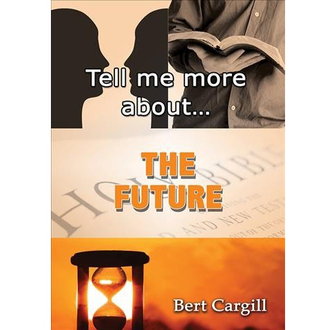 Tell Me More About the Future (Paperback) (Bert Cargill) - image 1 of 1