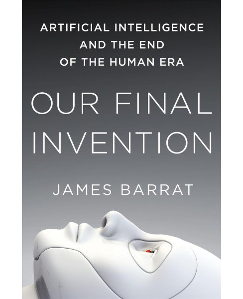 Our Final Invention : Artificial Intelligence and the End of the Human Era - Reprint by James Barrat - image 1 of 1