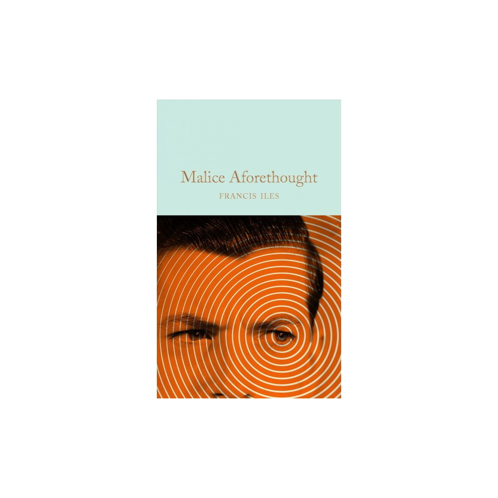 Malice Aforethought - by Francis Iles (Hardcover)