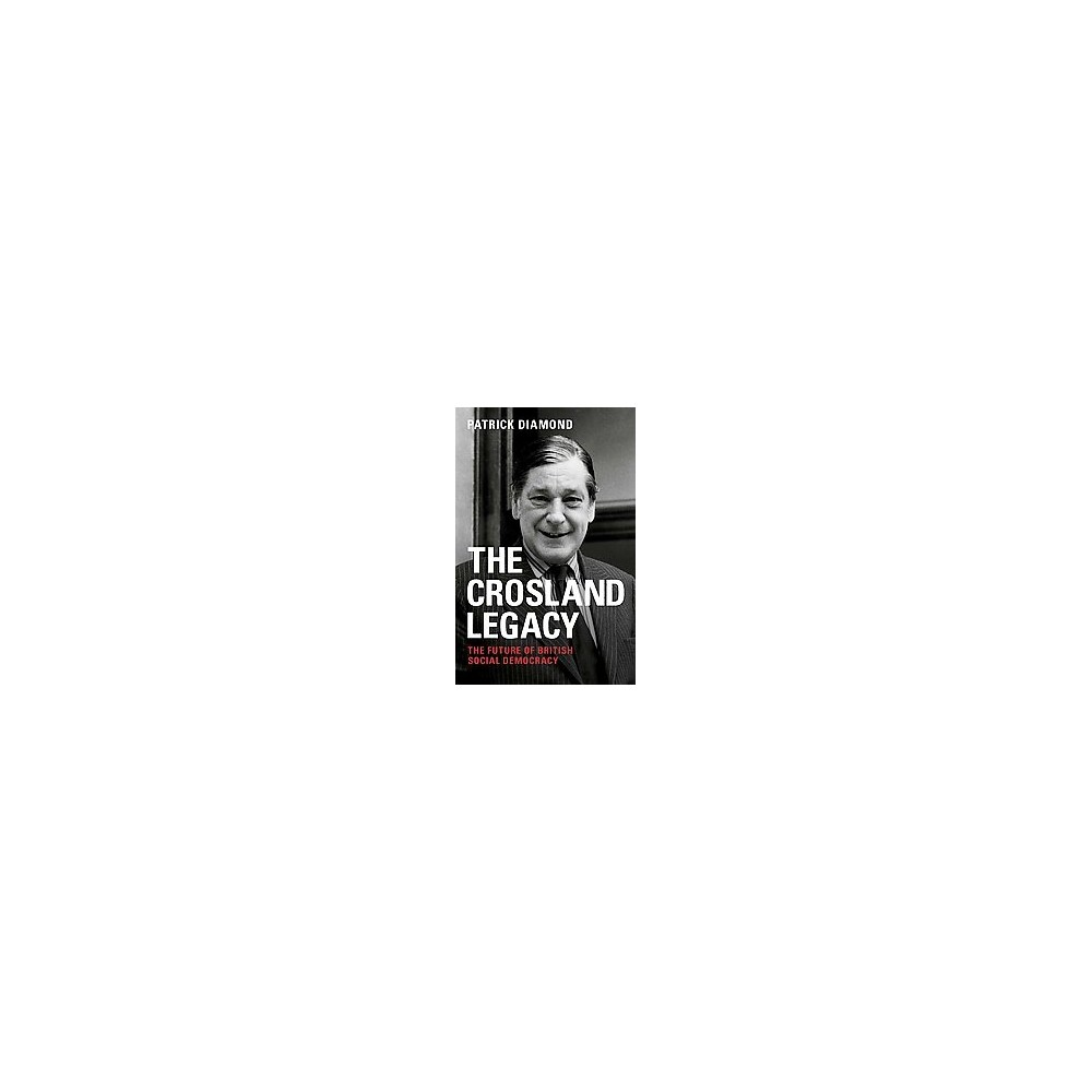 Crosland Legacy : The Future of British Social Democracy (Paperback) (Patrick Diamond)