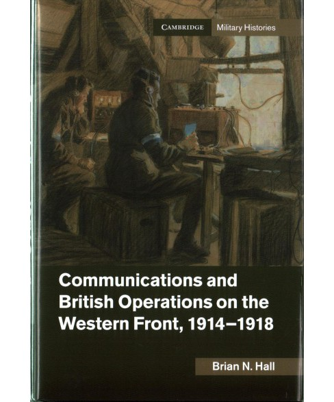 Communications and British Operations on the Western Front, 1914–1918 (Hardcover) (Brian N. Hall) - image 1 of 1
