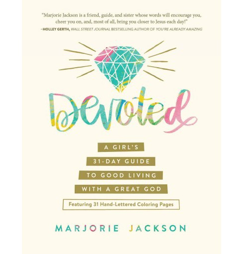 Devoted : A Girl's 31-day Guide to Good Living With a Great God (Paperback) (Marjorie Jackson) - image 1 of 1
