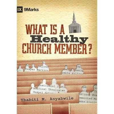 What Is a Healthy Church Member? - (9Marks) by  Thabiti M Anyabwile (Hardcover)