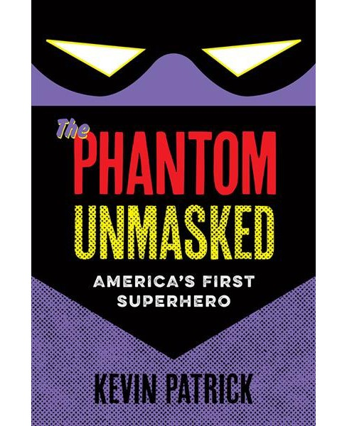 Phantom Unmasked : America's First Superhero -  by Kevin Patrick (Paperback) - image 1 of 1