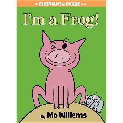 I'm a Frog! (an Elephant and Piggie Book)- by Mo Willems (Hardcover)