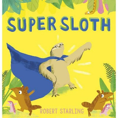 Super Sloth - by Robert Starling (Hardcover)