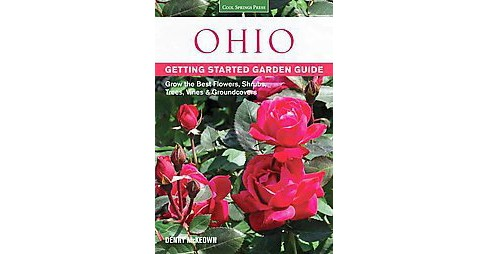 Ohio Getting Started Garden Guide : Grow the Best Flowers, Shrubs, Trees, Vines & Groundcovers - image 1 of 1