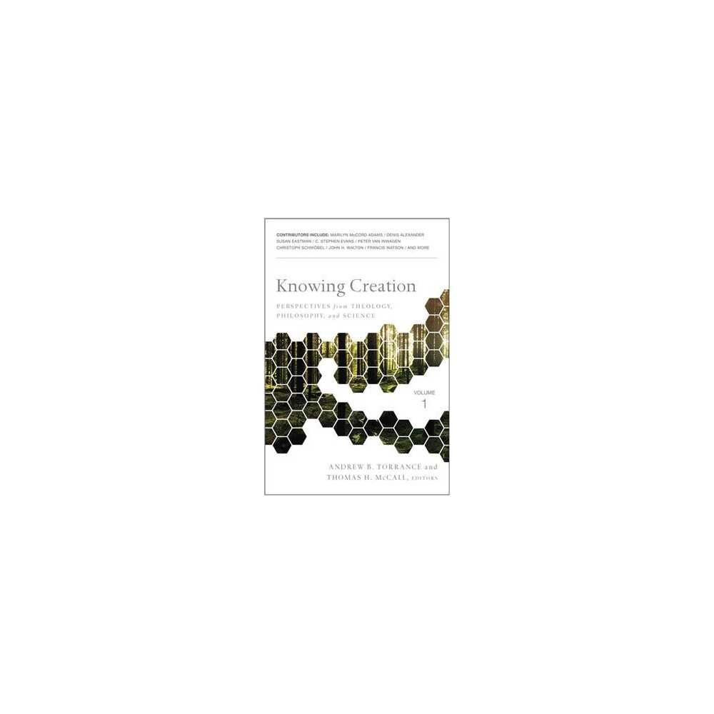 Knowing Creation : Perspectives from Theology, Philosophy, and Science - (Paperback)