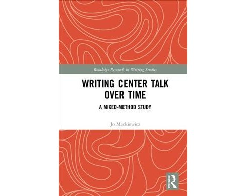 Writing Center Talk over Time : A Mixed-method Study -  by Jo Mackiewicz (Hardcover) - image 1 of 1