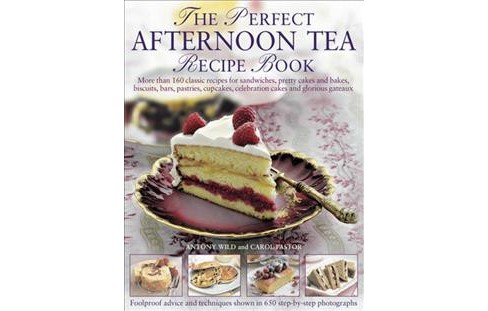 Perfect Afternoon Tea Recipe Book : More Than 160 Classic Recipes for Sandwiches, Pretty Cakes and - image 1 of 1