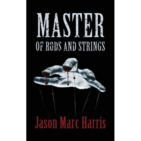 Master of Rods and Strings - by  Jason Marc Harris (Paperback) - image 1 of 1