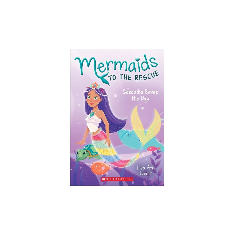 Cascadia Saves the Day - (Mermaids to the Rescue) by Lisa Ann Scott (Paperback)