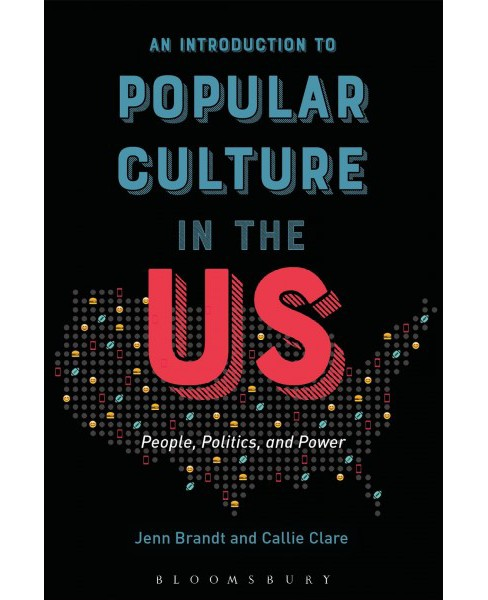 Introduction to Popular Culture in the US : People, Politics, and Power (Hardcover) (Jenn Brandt & - image 1 of 1
