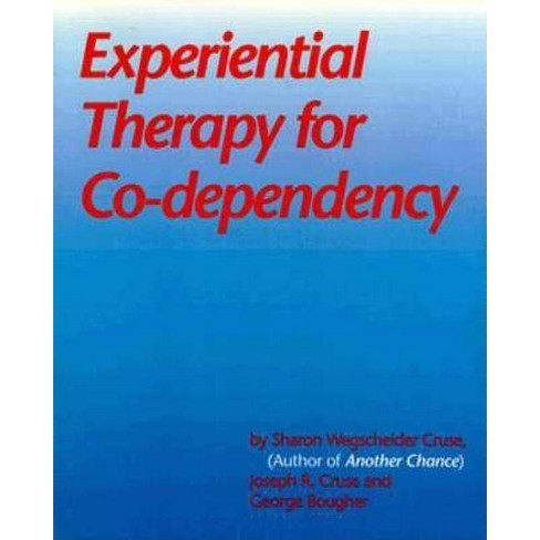 Experiential Therapy for Co-Dependency - by  Sharon Wegscheider-Cruse (Paperback) - image 1 of 1
