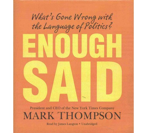 Enough Said : What's Gone Wrong With the Language of Politics? (Unabridged) (CD/Spoken Word) (Mark - image 1 of 1