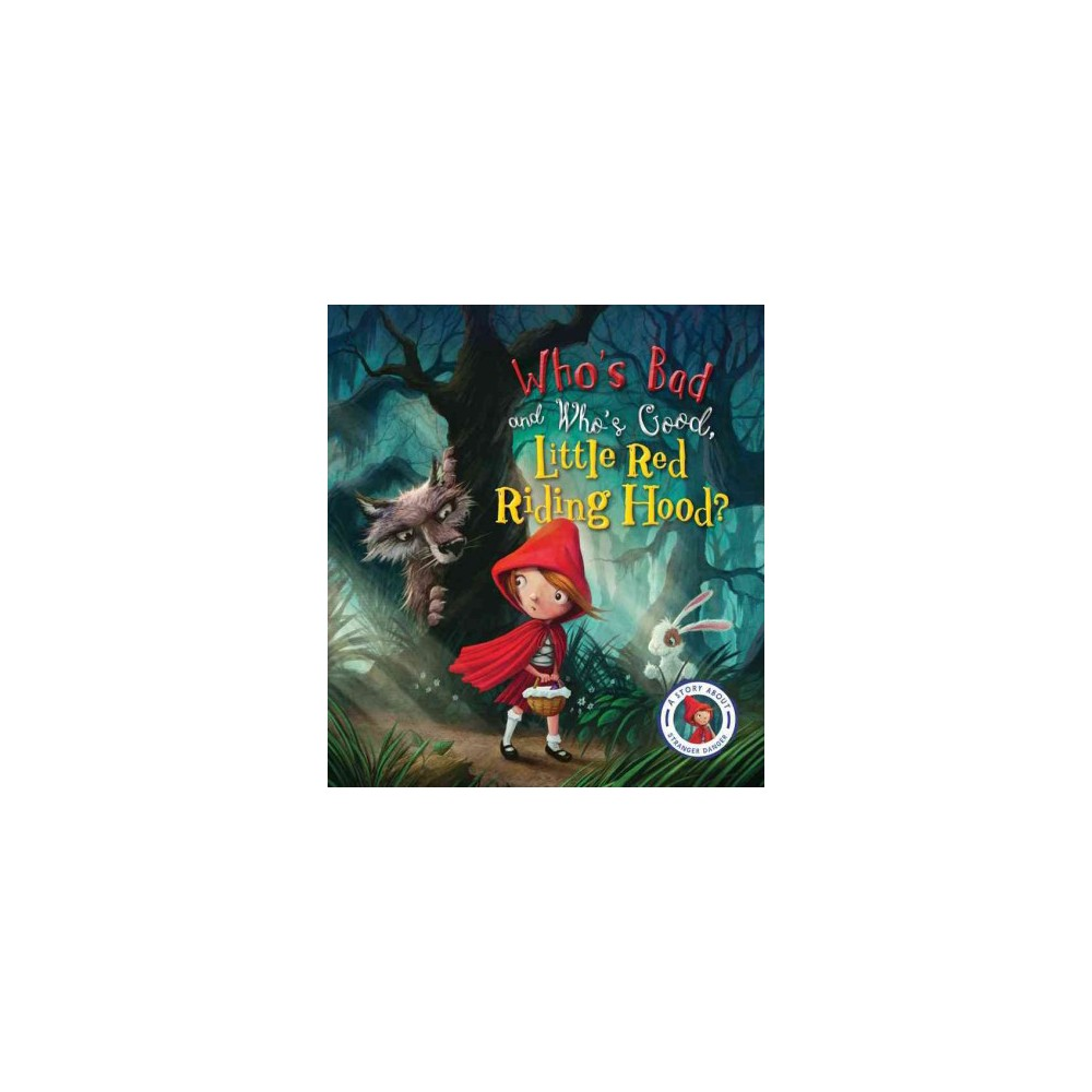 Who's Bad and Who's Good, Little Red Riding Hood? : A Story About Stranger Danger - (Hardcover)