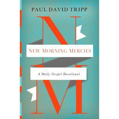 New Morning Mercies - by Paul David Tripp (Hardcover)