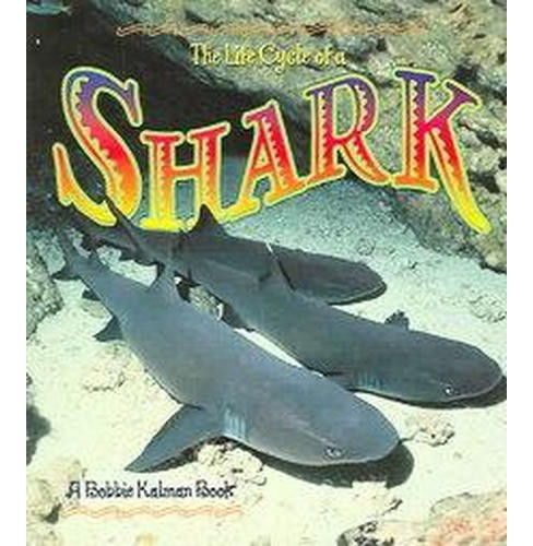 Life Cycle of a Shark (Paperback) (John Crossingham & Bobbie Kalman) - image 1 of 1