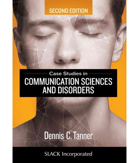Case Studies in Communication Sciences and Disorders (Paperback) (Ph.d. Dennis C. Tanner) - image 1 of 1
