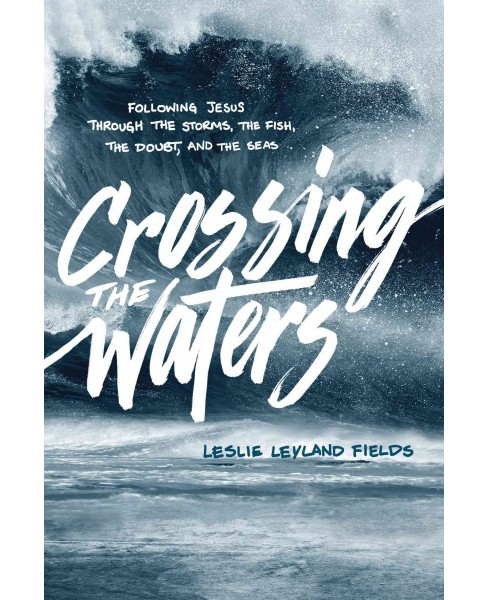 Crossing the Waters : Following Jesus Through the Storms, The Fish, The Doubt, and The Seas (Paperback) - image 1 of 1