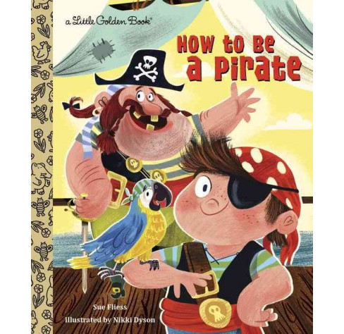 How to Be a Pirate (Hardcover) (Sue Fliess) - image 1 of 1