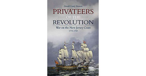 Privateers of the Revolution : War on the New Jersey Coast, 1775-1783 (Hardcover) (Donald Grady - image 1 of 1