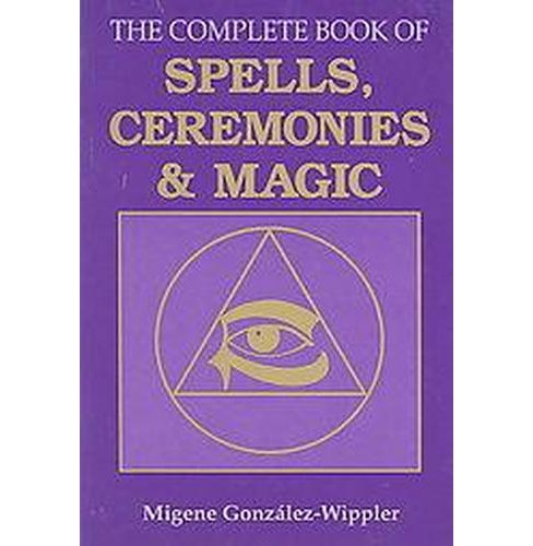 Complete Book of Spells, Ceremonies and Magic (Paperback) (Migene Gonzalez-Wippler) - image 1 of 1