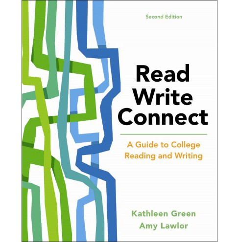 Read, Write, Connect : A Guide to College Reading and Writing (Paperback) (Kathleen Green & Amy Lawlor) - image 1 of 1