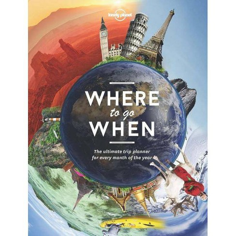 Lonely Planet's Where to Go When - by  Sarah Baxter & Paul Bloomfield (Hardcover) - image 1 of 1
