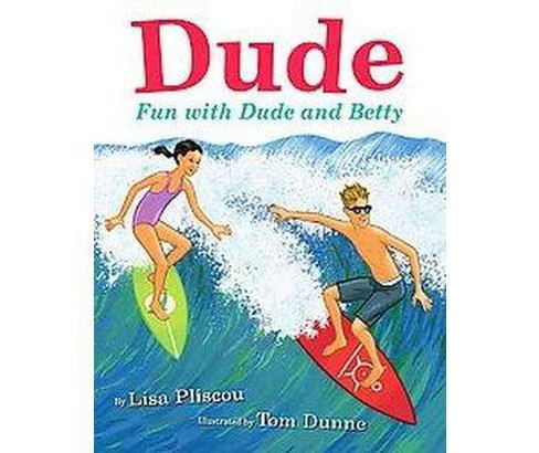 Dude : Fun with Dude and Betty (Hardcover) (Lisa Pliscou) - image 1 of 1