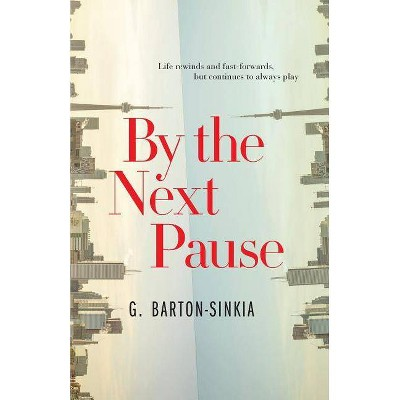 By The Next Pause - by  G Barton-Sinkia (Paperback)