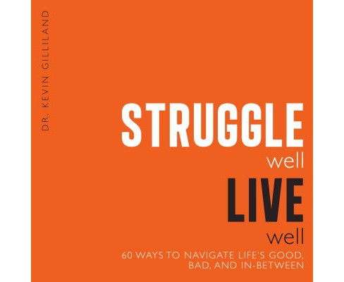 Struggle Well Live Well : 60 Ways to Navigate Life's Good, Bad, and In-between (Paperback) (Kevin - image 1 of 1