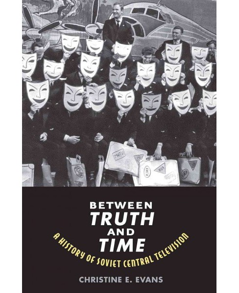 Between Truth and Time : A History of Soviet Central Television (Paperback) (Christine Elaine Evans) - image 1 of 1
