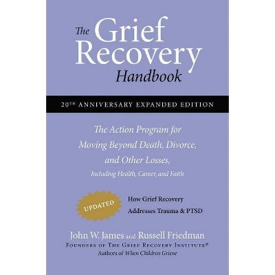 The Grief Recovery Handbook, 20th Anniversary Expanded Edition - 20th Edition by  John W James & Russell Friedman (Paperback)