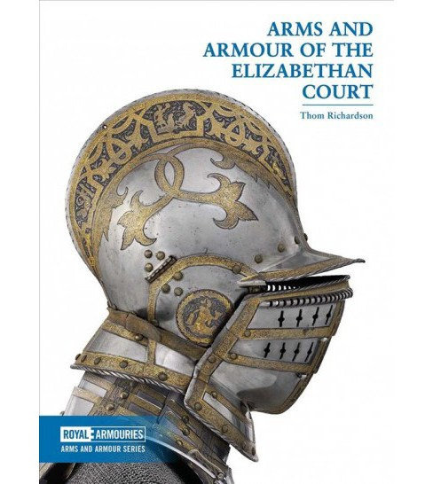 Arms and Armour of the Elizabethan Court (Paperback) (Thom Richardson) - image 1 of 1