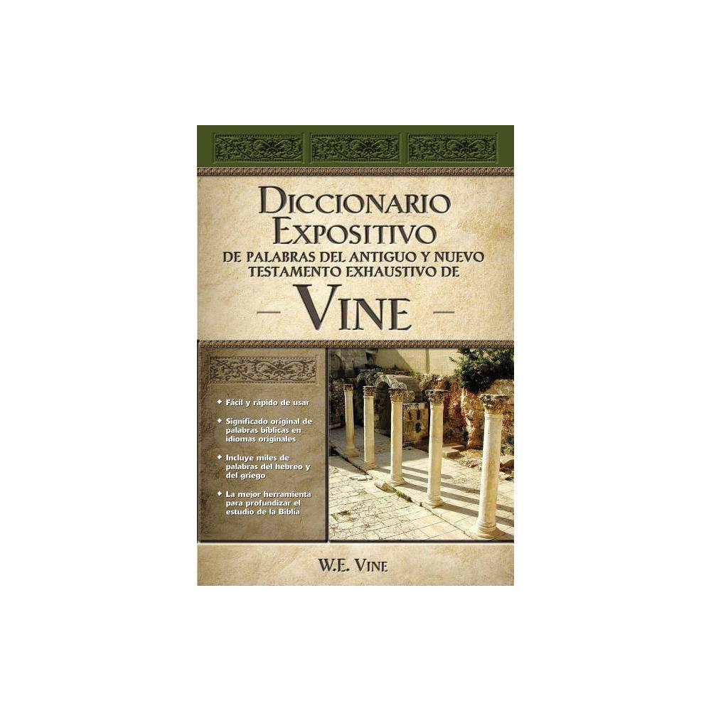Diccionario Expositivo De Palabras Del Antiguo Y Nuevo Testamento Exhaustivo De Vine By W E Vine Hardcover