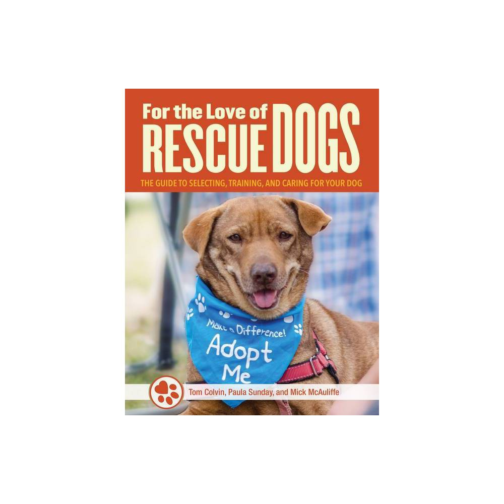 For The Love Of Rescue Dogs By Tom Colvin Paula Sunday Mick Mcaulife Paperback