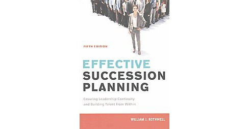Effective Succession Planning : Ensuring Leadership Continuity and Building Talent from Within - image 1 of 1